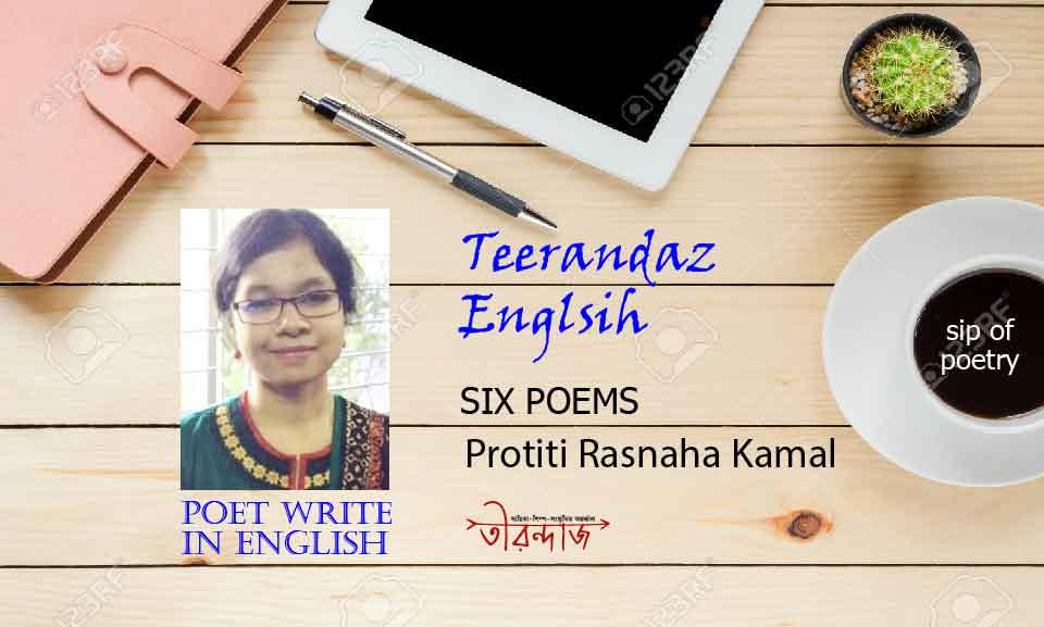 Protiti Rasnaha Kamal >> Six Poems >> Poet Write in English