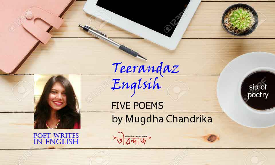 Mugdha Chandrika >> Five Poems >> Poet Writes in English