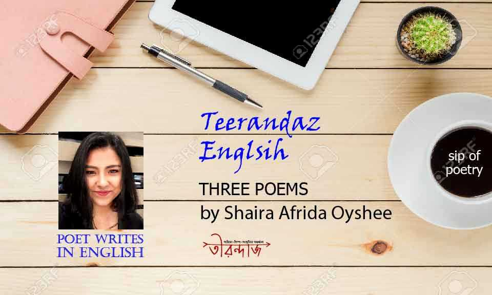 Shaira Afrida Oyshee >> Three Poems >> Poet writes in English